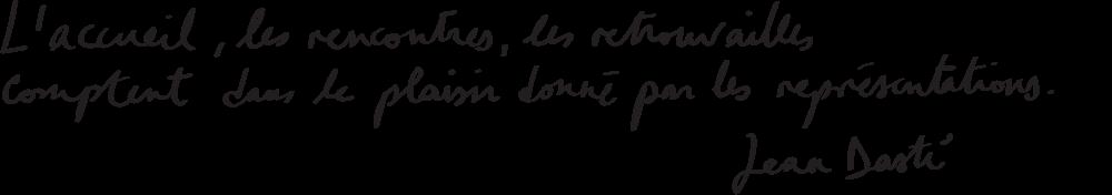 L'accueil, les rencontres, les retrouvailles comptent dans le plaisir donné par les représentations. - Jean Dasté